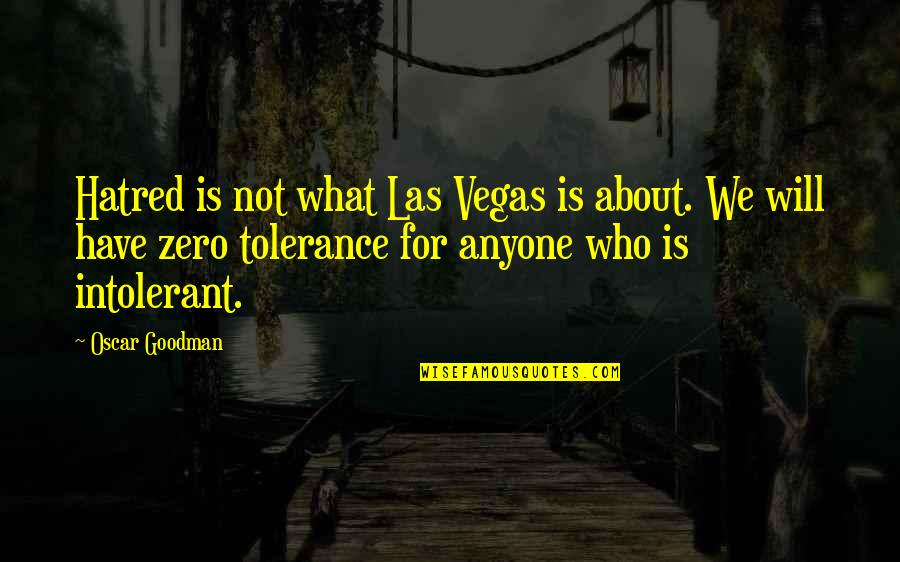 Pacer Quotes By Oscar Goodman: Hatred is not what Las Vegas is about.