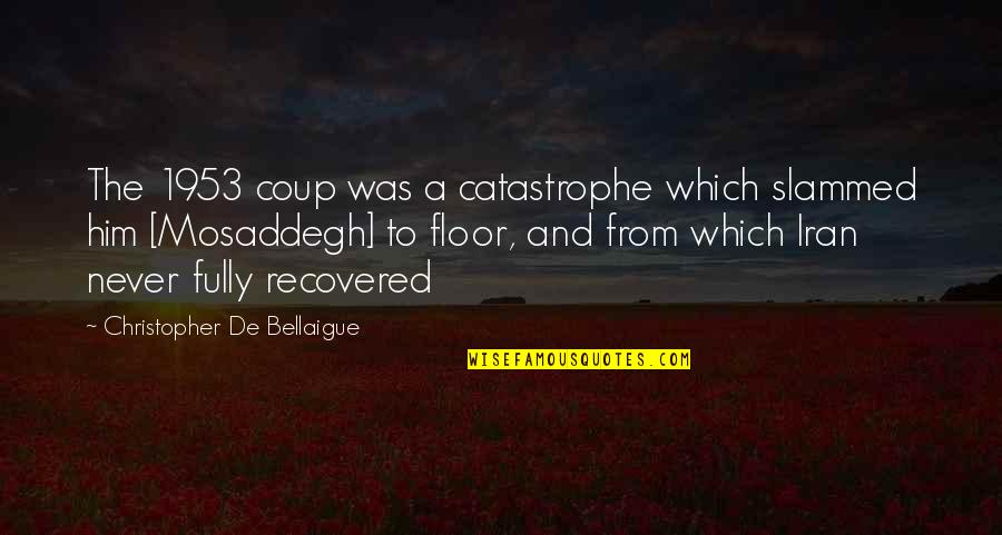Pacific Coffee Quotes By Christopher De Bellaigue: The 1953 coup was a catastrophe which slammed
