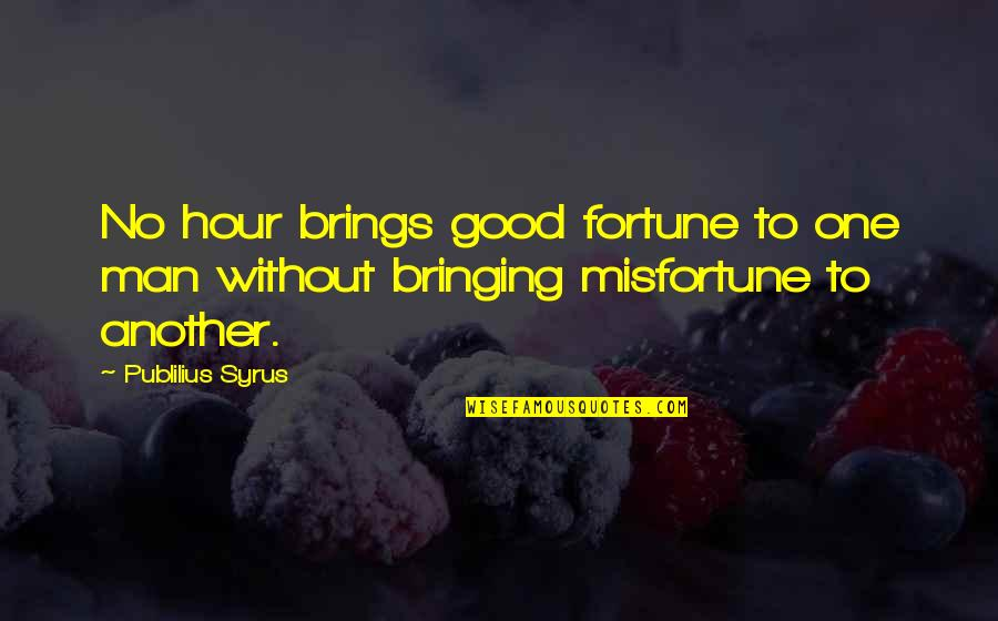 Pacific Coffee Quotes By Publilius Syrus: No hour brings good fortune to one man