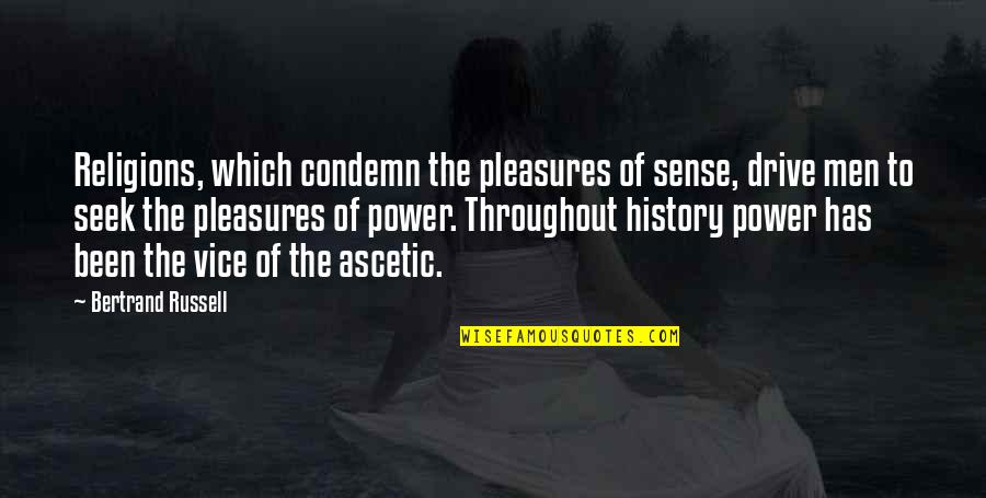 Pacific Dub Quotes By Bertrand Russell: Religions, which condemn the pleasures of sense, drive