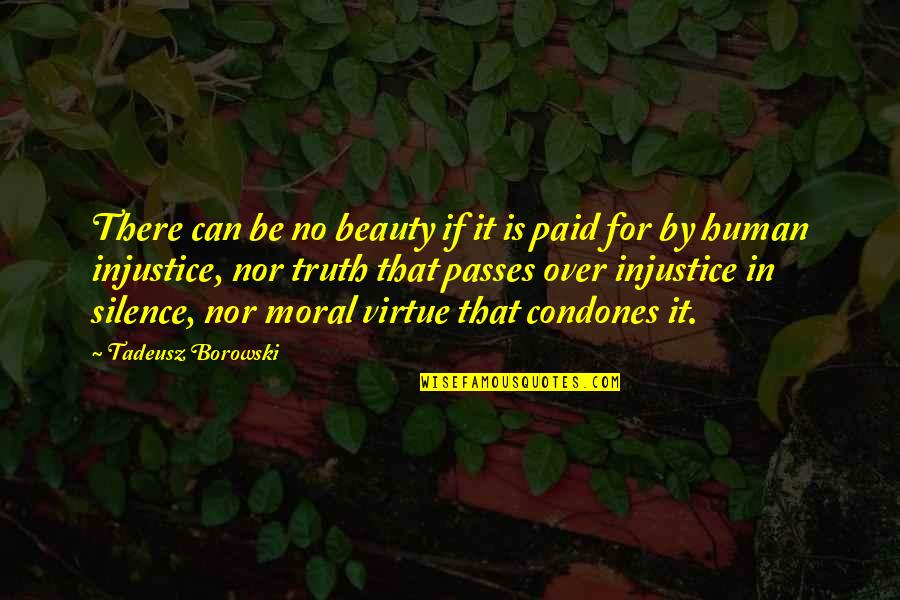 Pacific Dub Quotes By Tadeusz Borowski: There can be no beauty if it is