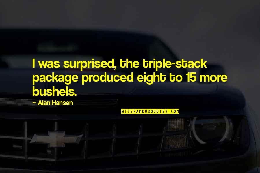 Packages Quotes By Alan Hansen: I was surprised, the triple-stack package produced eight