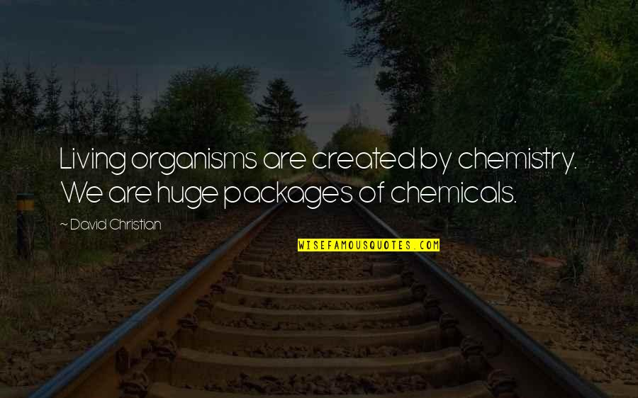 Packages Quotes By David Christian: Living organisms are created by chemistry. We are