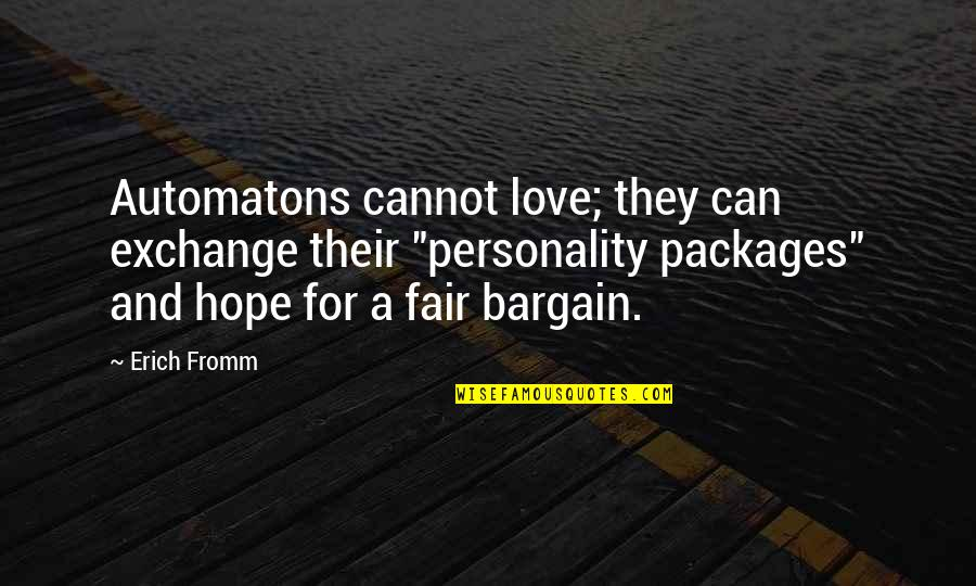 "Packages Quotes By Erich Fromm: Automatons cannot love; they can exchange their ""personality"
