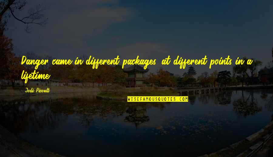 Packages Quotes By Jodi Picoult: Danger came in different packages, at different points
