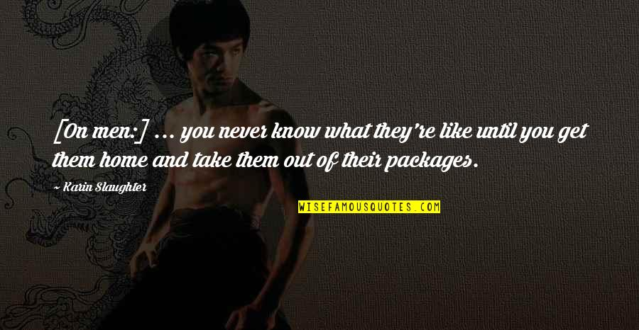 Packages Quotes By Karin Slaughter: [On men:] ... you never know what they're