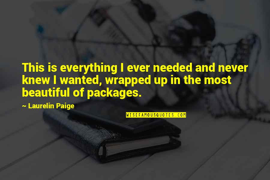 Packages Quotes By Laurelin Paige: This is everything I ever needed and never