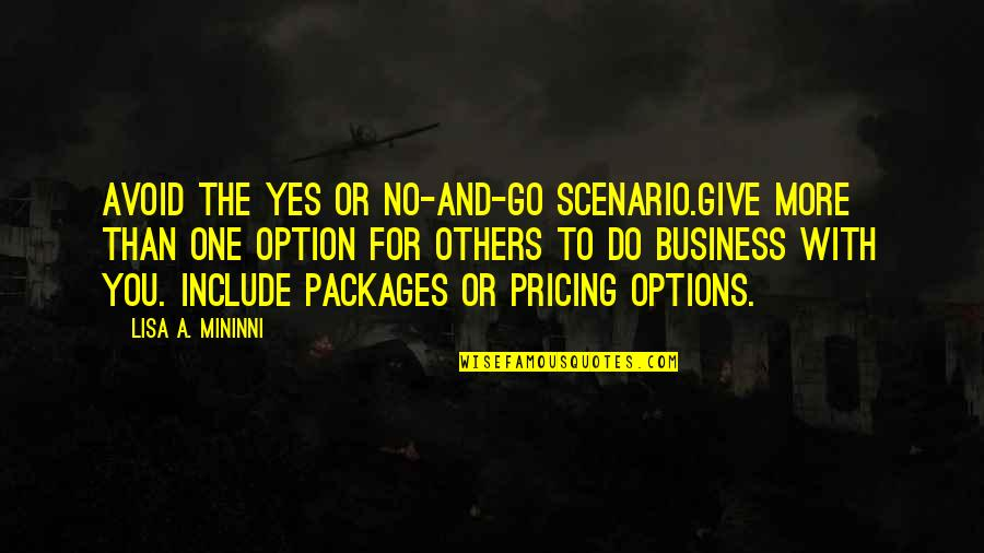 Packages Quotes By Lisa A. Mininni: Avoid the Yes or No-and-Go scenario.Give more than