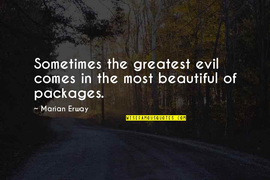 Packages Quotes By Marian Erway: Sometimes the greatest evil comes in the most