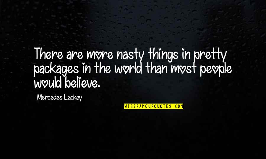 Packages Quotes By Mercedes Lackey: There are more nasty things in pretty packages