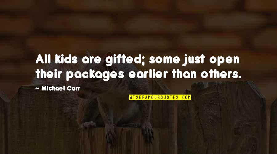 Packages Quotes By Michael Carr: All kids are gifted; some just open their