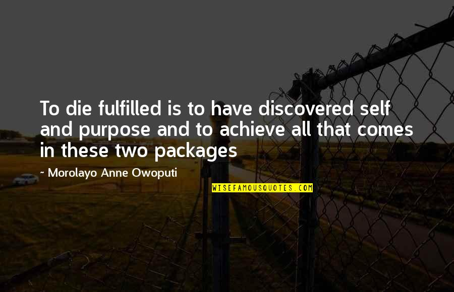 Packages Quotes By Morolayo Anne Owoputi: To die fulfilled is to have discovered self