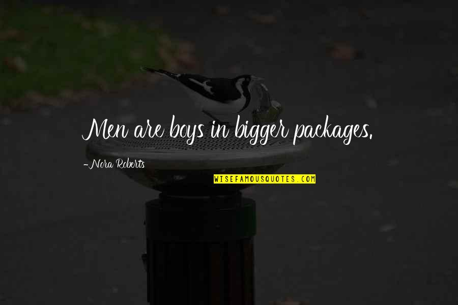 Packages Quotes By Nora Roberts: Men are boys in bigger packages.