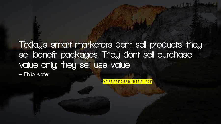 Packages Quotes By Philip Kotler: Today's smart marketers don't sell products; they sell