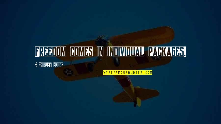 Packages Quotes By Shirley Boone: Freedom comes in individual packages.