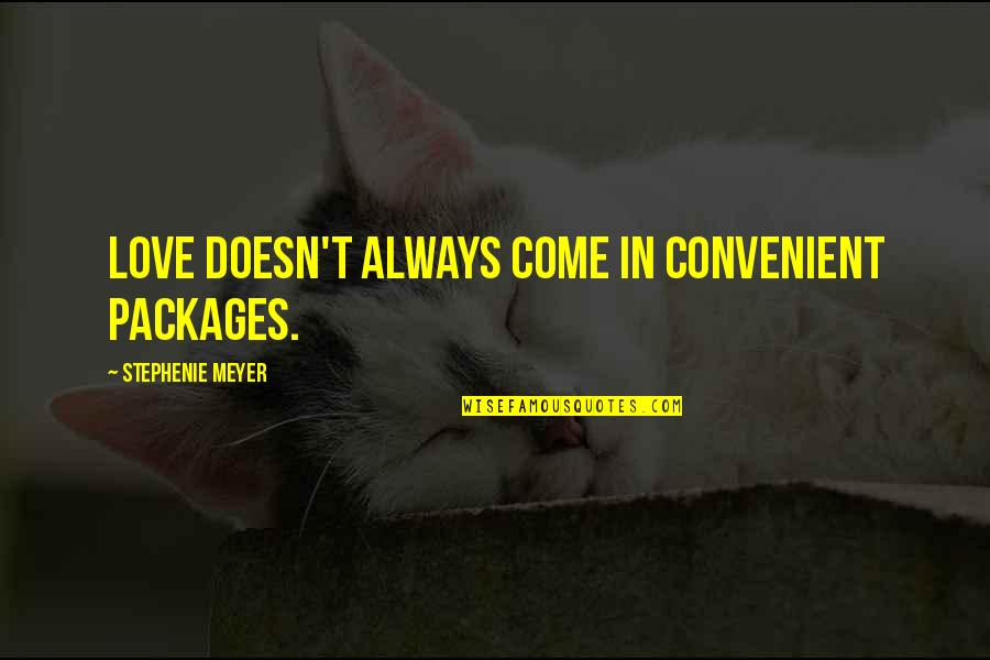 Packages Quotes By Stephenie Meyer: Love doesn't always come in convenient packages.