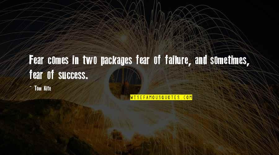 Packages Quotes By Tom Kite: Fear comes in two packages fear of failure,