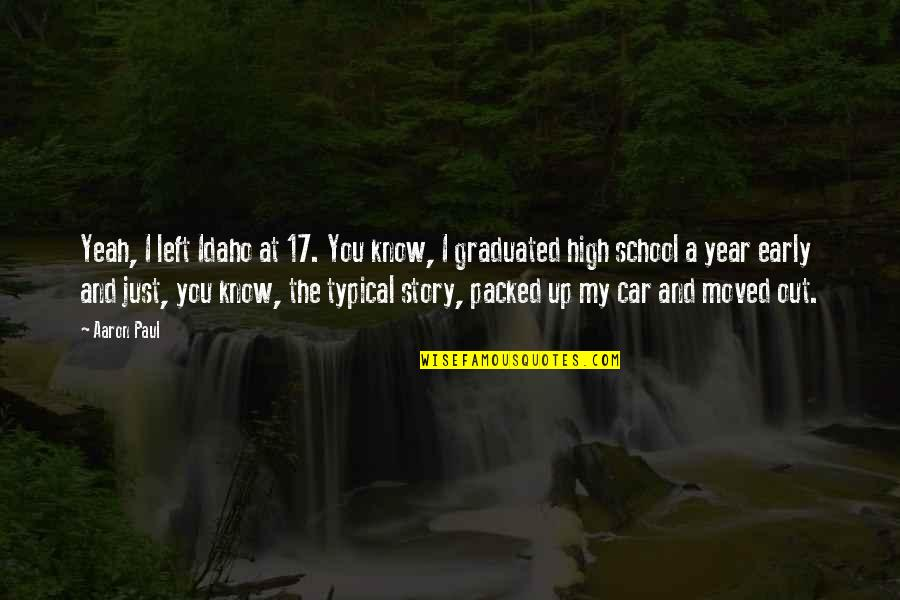 Packed Up Quotes By Aaron Paul: Yeah, I left Idaho at 17. You know,