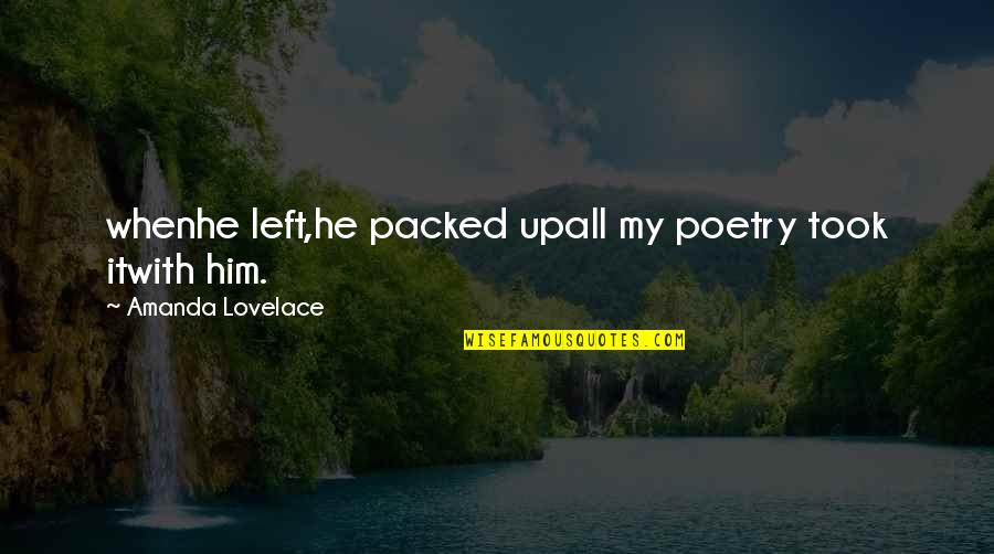 Packed Up Quotes By Amanda Lovelace: whenhe left,he packed upall my poetry took itwith