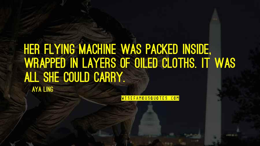 Packed Up Quotes By Aya Ling: Her flying machine was packed inside, wrapped in