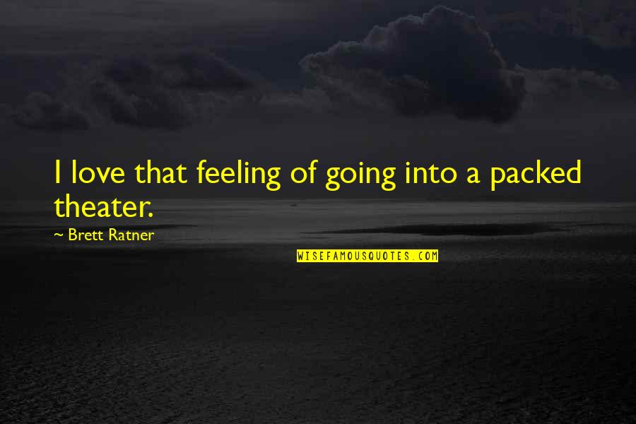 Packed Up Quotes By Brett Ratner: I love that feeling of going into a
