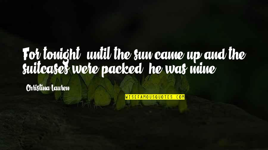 Packed Up Quotes By Christina Lauren: For tonight, until the sun came up and