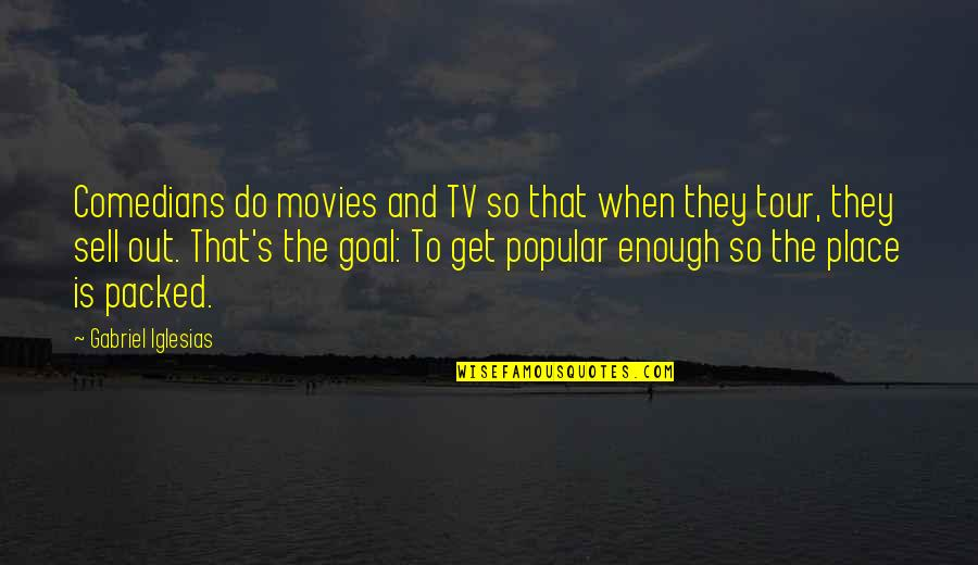 Packed Up Quotes By Gabriel Iglesias: Comedians do movies and TV so that when