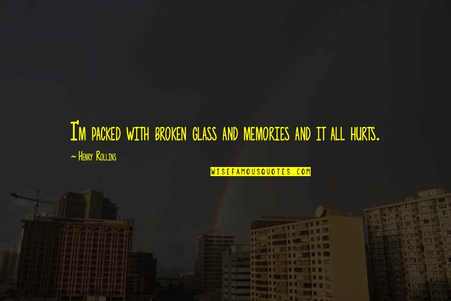 Packed Up Quotes By Henry Rollins: I'm packed with broken glass and memories and
