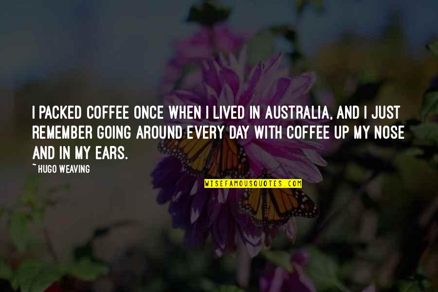 Packed Up Quotes By Hugo Weaving: I packed coffee once when I lived in