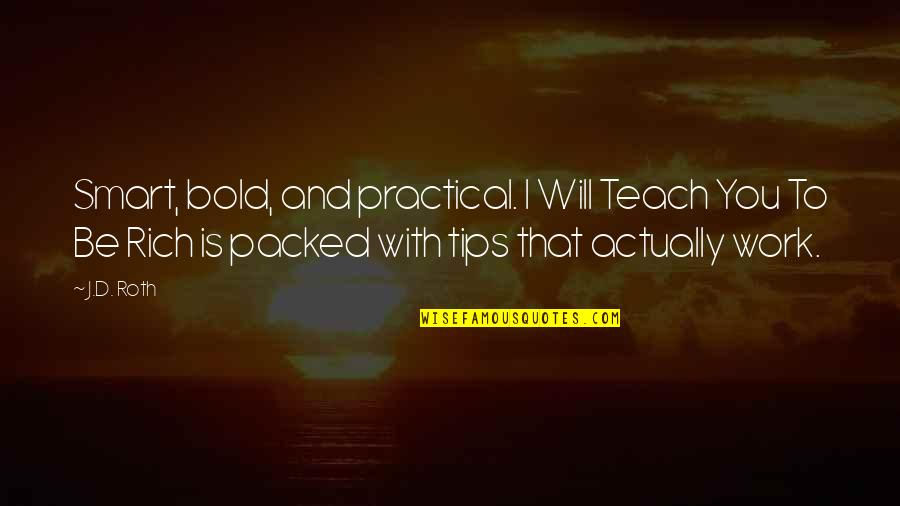 Packed Up Quotes By J.D. Roth: Smart, bold, and practical. I Will Teach You