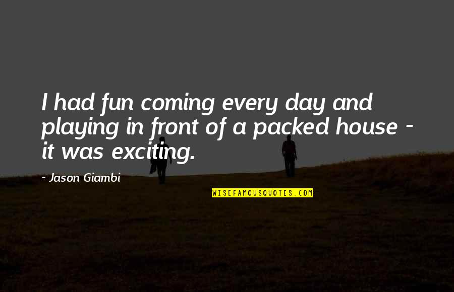 Packed Up Quotes By Jason Giambi: I had fun coming every day and playing