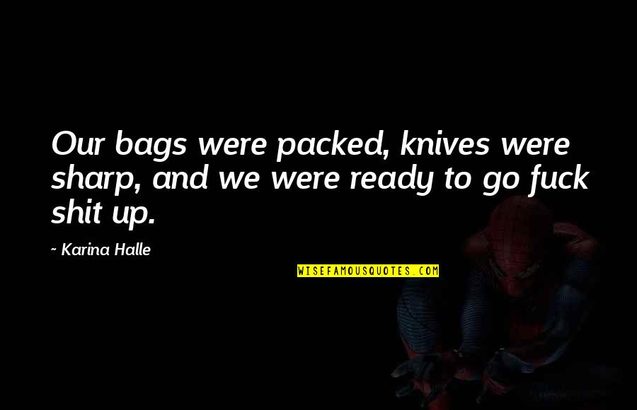 Packed Up Quotes By Karina Halle: Our bags were packed, knives were sharp, and