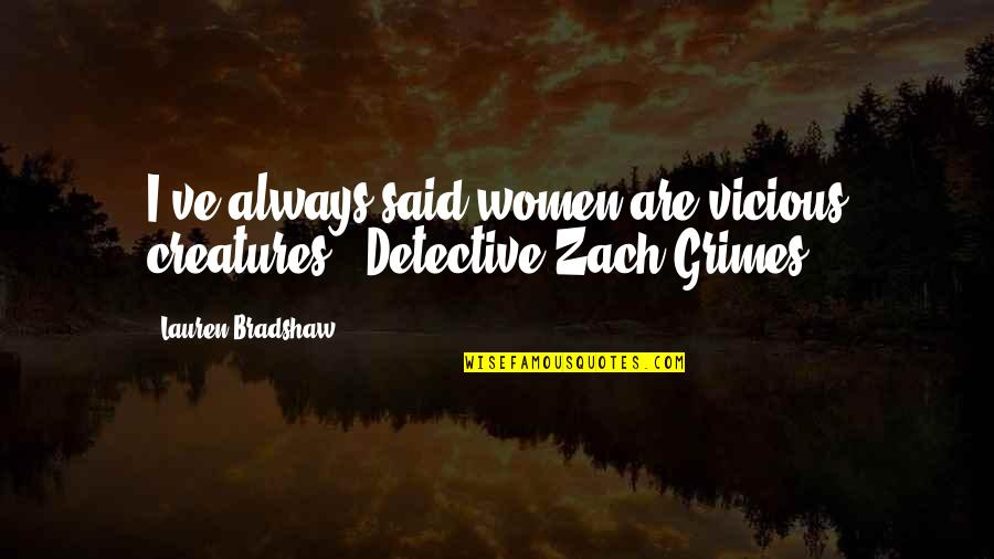 Packed Up Quotes By Lauren Bradshaw: I've always said women are vicious creatures -