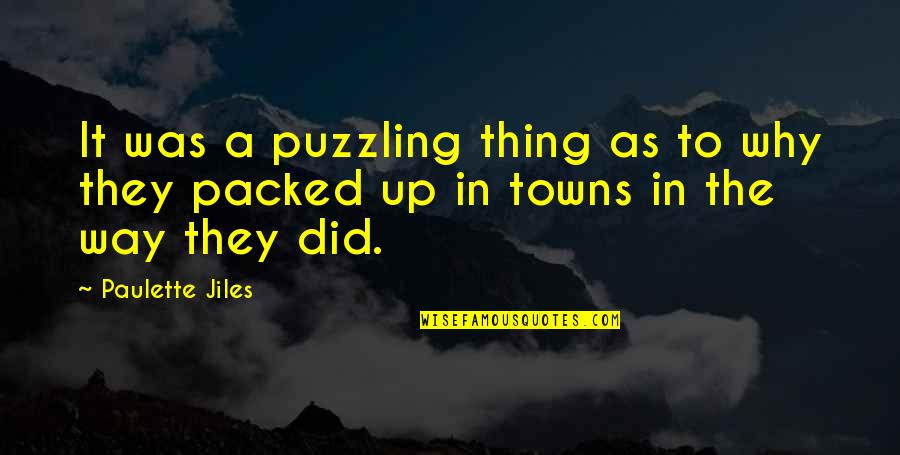 Packed Up Quotes By Paulette Jiles: It was a puzzling thing as to why