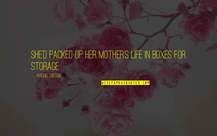 Packed Up Quotes By Rachel Gibson: She'd packed up her mother's life in boxes