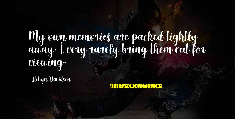 Packed Up Quotes By Robyn Davidson: My own memories are packed tightly away. I