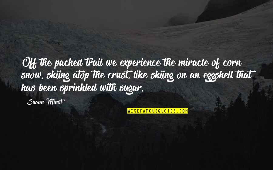 Packed Up Quotes By Susan Minot: Off the packed trail we experience the miracle