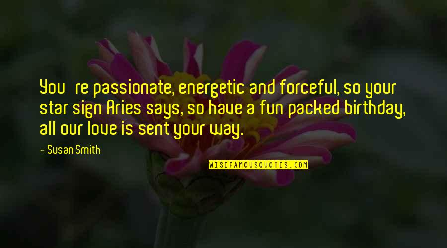 Packed Up Quotes By Susan Smith: You're passionate, energetic and forceful, so your star