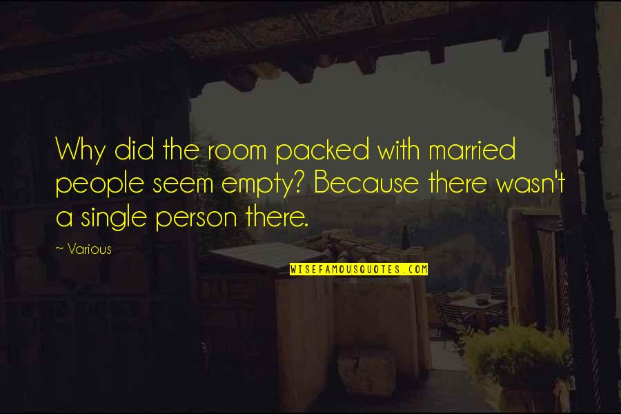Packed Up Quotes By Various: Why did the room packed with married people