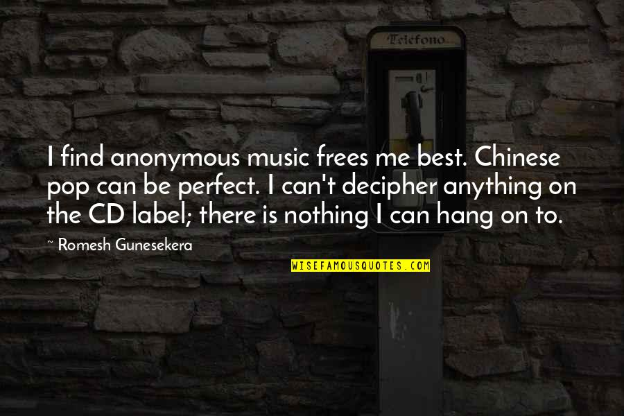 Packing And Leaving Quotes By Romesh Gunesekera: I find anonymous music frees me best. Chinese
