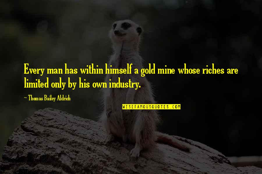 Packing And Leaving Quotes By Thomas Bailey Aldrich: Every man has within himself a gold mine
