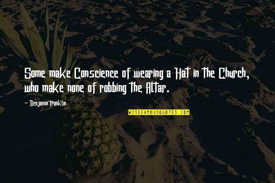 Pacman Mayweather Quotes By Benjamin Franklin: Some make Conscience of wearing a Hat in