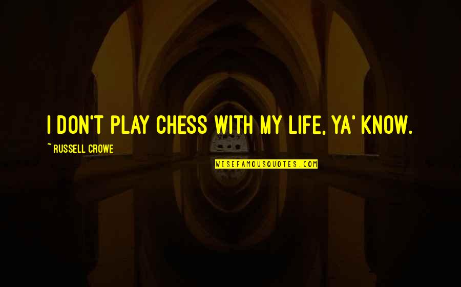Paddington Bear Movie Quotes By Russell Crowe: I don't play chess with my life, ya'