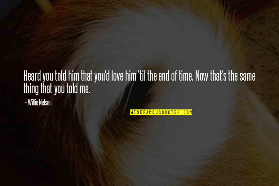 Paddington Bear Movie Quotes By Willie Nelson: Heard you told him that you'd love him