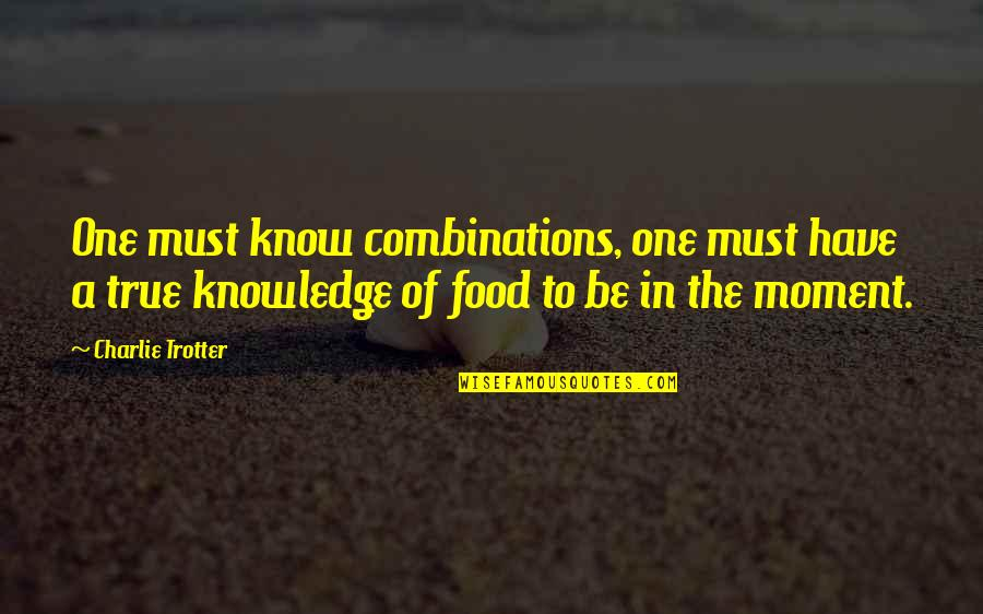 Paddington Quotes By Charlie Trotter: One must know combinations, one must have a