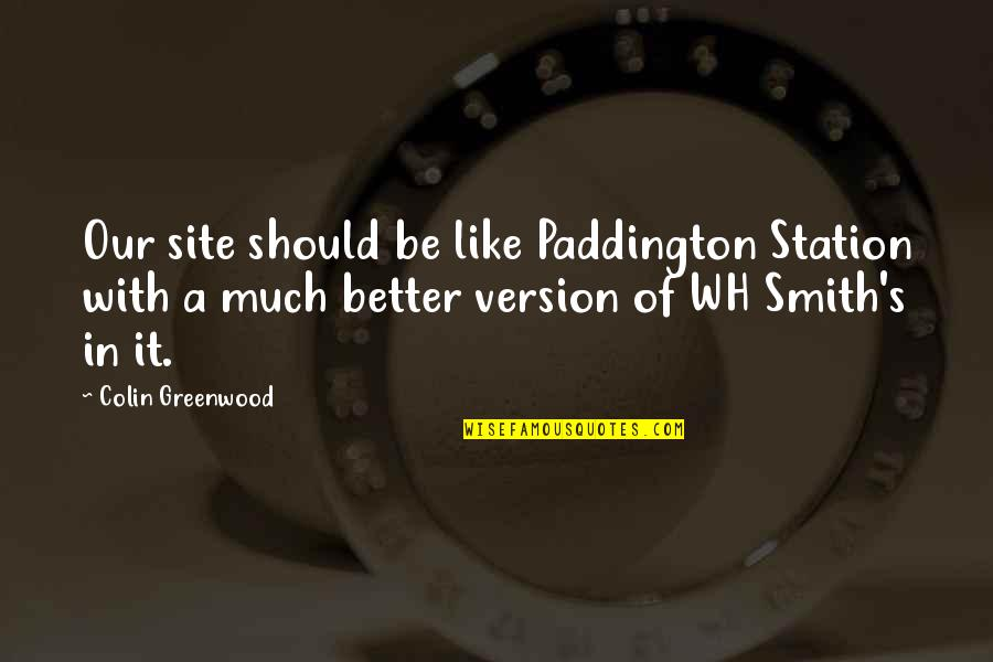 Paddington Quotes By Colin Greenwood: Our site should be like Paddington Station with