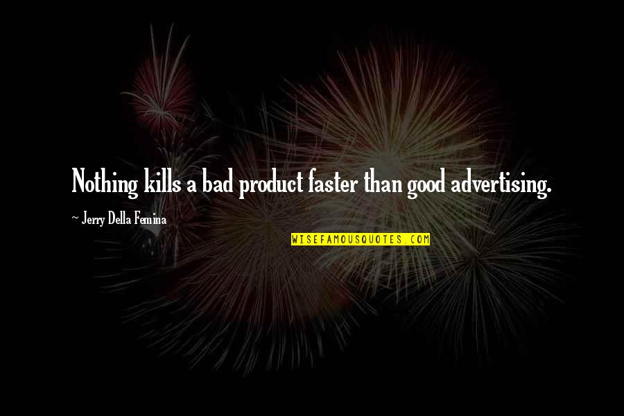 Paddington Quotes By Jerry Della Femina: Nothing kills a bad product faster than good