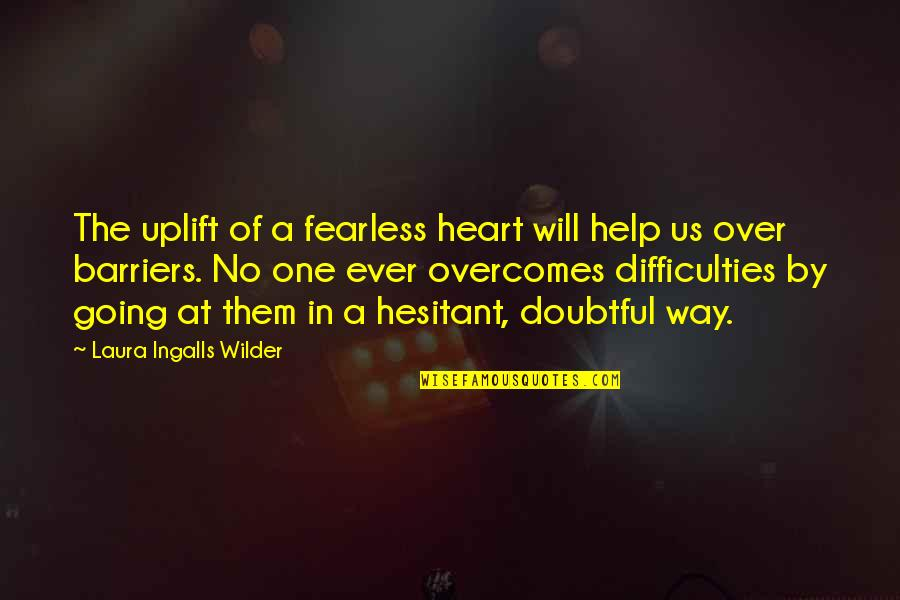 Paddington Quotes By Laura Ingalls Wilder: The uplift of a fearless heart will help