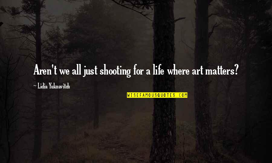 Paddington Quotes By Lidia Yuknavitch: Aren't we all just shooting for a life