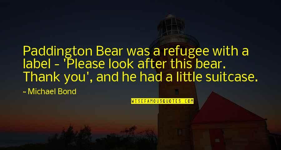 Paddington Quotes By Michael Bond: Paddington Bear was a refugee with a label